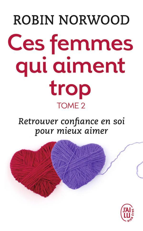 CES FEMMES QUI AIMENT TROP - VOL02 - RETROUVER CONFIANCE EN SOI POUR MIEUX AIMER