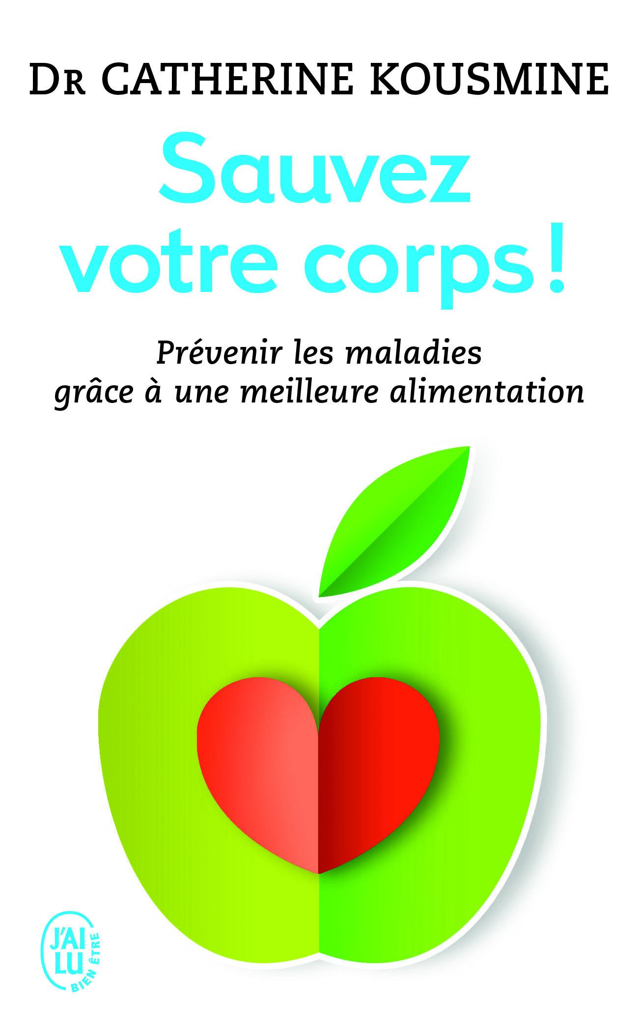 SAUVEZ VOTRE CORPS ! - PREVENIR LES MALADES GRACE A UNE MEILLEURE ALIMENTATION