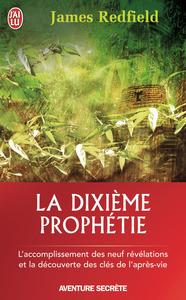 LA DIXIEME PROPHETIE - L'ACCOMPLISSEMENT DES NEUF REVELATIONS ET LA DECOUVERTE DES CLES DE L'APRES V