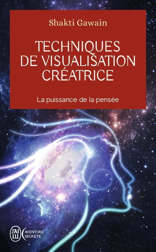 TECHNIQUES DE VISUALISATION CREATRICE - LA PUISSANCE DE LA PENSEE
