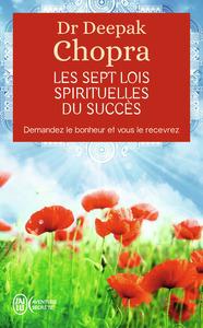 LES SEPT LOIS SPIRITUELLES DU SUCCES - DEMANDEZ LE BONHEUR ET VOUS LE RECEVREZ