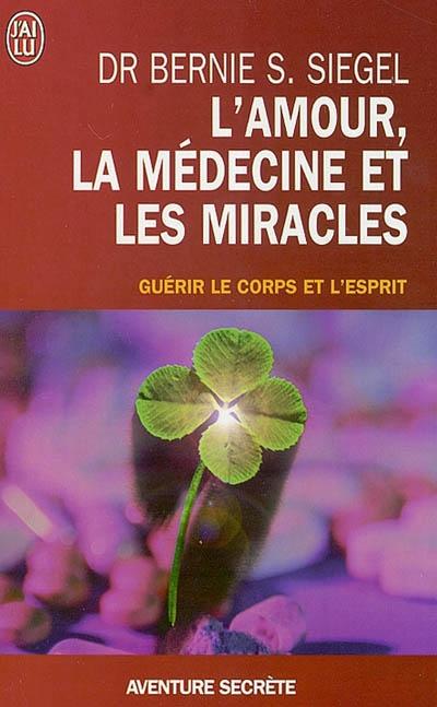 L'AMOUR LA MEDECINE ET LES MIRACLES - GUERIR LE CORPS ET L'ESPRIT