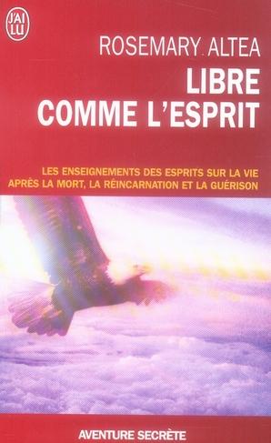 LIBRE COMME L'ESPRIT - LES ENSEIGNEMENTS DES ESPRITS SUR LA VIE APRES LA MORT, LA REINCARNATION ET L