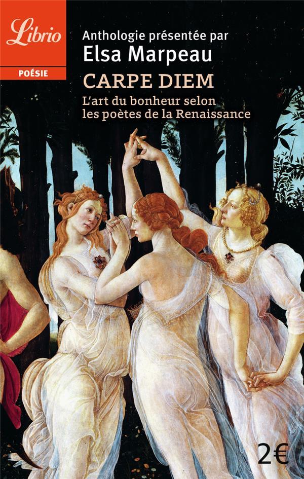 Carpe diem - l'art du bonheur selon les poetes de la renaissance
