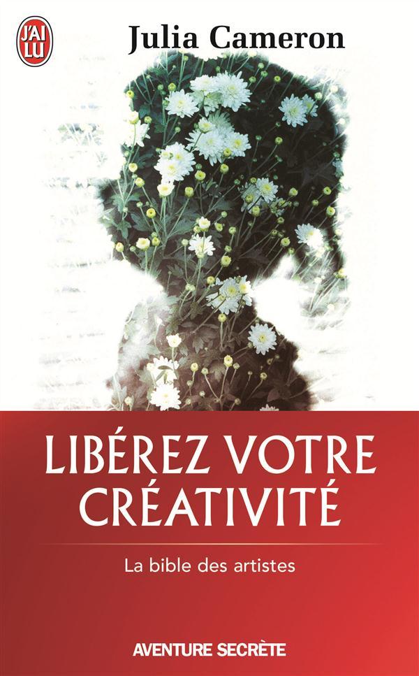 LIBEREZ VOTRE CREATIVITE - LA BIBLE DES ARTISTES
