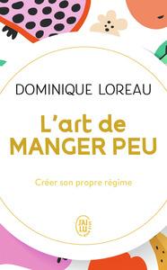 L'ART DE MANGER PEU - CREER SON PROPRE REGIME
