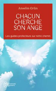 CHACUN CHERCHE SON ANGE - LES GUIDES PROTECTEURS SUR NOTRE CHEMIN