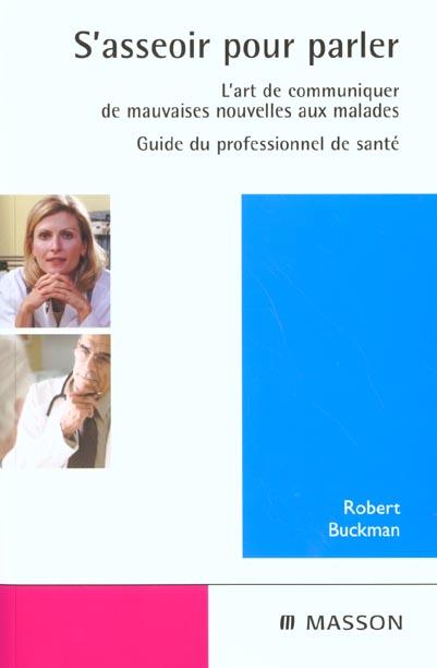 S'ASSEOIR POUR PARLER. L'ART DE COMMUNIQUER DE MAUVAISES NOUVELLES AUX MALADES NLLE PRESENTATION - P