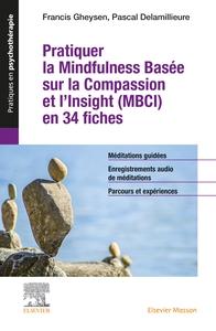 PRATIQUER LA MINDFULNESS BASEE SUR LA COMPASSION ET L'INSIGHT (MBCI) EN 34 FICHES - + TOUTES LES MED