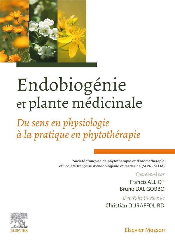 ENDOBIOGENIE ET PLANTE MEDICINALE - DU SENS EN PHYSIOLOGIE A LA PRATIQUE EN PHYTOTHERAPIE