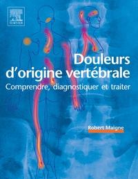DOULEURS D'ORIGINE VERTEBRALE - COMPRENDRE, DIAGNOSTIQUER ET TRAITER