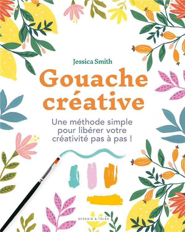 GOUACHE CREATIVE - UNE METHODE SIMPLE POUR LIBERER VOTRE CREATIVITE PAS A PAS !