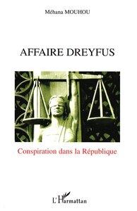 AFFAIRE DREYFUS CONSPIRATION DANS LA REPUBLIQUE