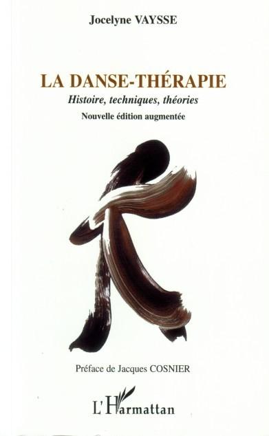 LA DANSE-THERAPIE - HISTOIRE, TECHNIQUES, THEORIES