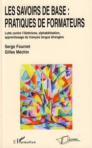LES SAVOIRS DE BASE : PRATIQUES DE FORMATEURS - LUTTE CONTRE L'ILLETTRISME, ALPHABETISATION, APPRENT
