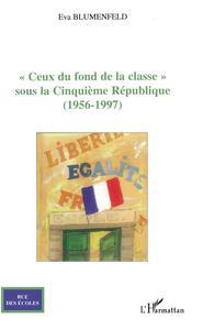 """""""CEUX DU FOND DE LA CLASSE"""" - SOUS LA CINQUIEME REPUBLIQUE - (1956-1994)"""