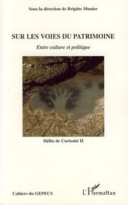 SUR LES VOIES DU PATRIMOINE - ENTRE CULTURE ET POLITIQUE - DELITS DE CURIOSITE II