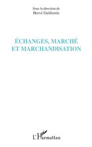 Echanges, marché et marchandisation