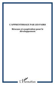 L'APPRENTISSAGE PAR LES PAIRS - RESEAUX ET COOPERATION POUR LE DEVELOPPEMENT