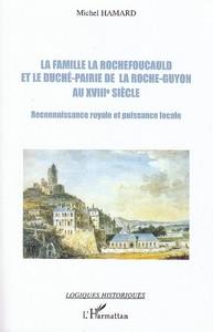 FAMILLE LA ROCHEFOUCAULD ET LE DUCHE PAIRIE DE LA ROCHE GUYON AU XVIIIE SIECLE RECONNAISSANCE ROYALE