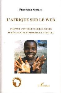 L'AFRIQUE SUR LE WEB - L'IMPACT D'INTERNET SUR LES JEUNES AU BENIN ENTRE SYMBOLIQUE ET VIRTUEL