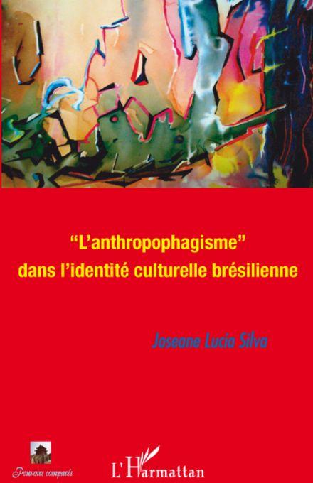 """L'ANTHROPOPHAGISME"" DANS L'IDENTITE CULTURELLE BRESILIENNE"