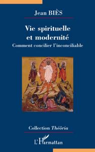 VIE SPIRITUELLE ET MODERNITE - COMMENT CONCILIER L'INCONCILIABLE