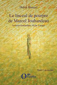 LINCEUL DE POURPRE DE MARCEL JOUHANDEAU, LA TRINITE JOUHANDEAU - RODE - COQUET