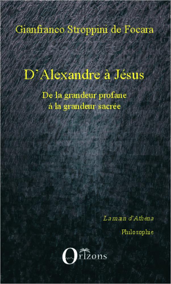 D'ALEXANDRE A JESUS - DE LA GRANDEUR PROFANE A LA GRANDEUR SACREE