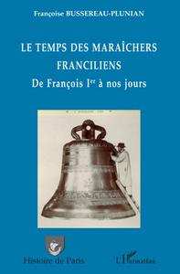 TEMPS DES MARAICHERS FRANCILIENS DE FRANCOIS 1ER A NOS JOURS