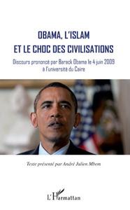 OBAMA, L'ISLAM ET LE CHOC DES CIVILISATIONS - DISCOURS PRONONCE PAR BARACK OBAMA LE 4 JUIN 2009 A L'