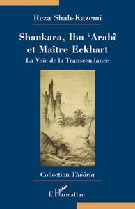 SHANKARA, IBN'ARABI ET MAITRE ECKHART - LA VOIE DE LA TRANSCENDANCE - TRADUIT DE L'ANGLAIS PAR GHISL