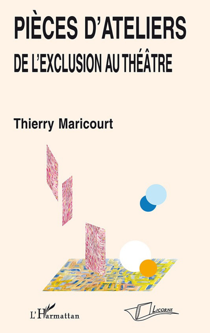 PIECES D'ATELIERS - DE L'EXCLUSION AU THEATRE