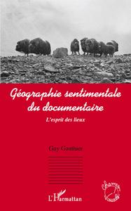 GEOGRAPHIE SENTIMENTALE DU DOCUMENTAIRE - L'ESPRIT DES LIEUX