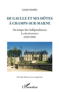 DE GAULLE ET SES HOTES A CHAMPS SUR MARNE AU TEMPS DES INDEPENDANCES LA DECOLONISATION 1959 1969