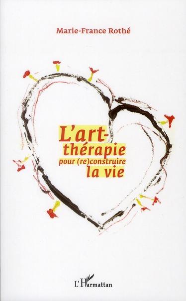L'ART-THERAPIE POUR (RE)CONSTRUIRE LA VIE