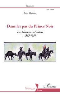 DANS LES PAS DU PRINCE NOIR LE CHEMIN VERS POITIERS 1355 1356