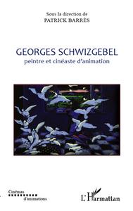GEORGES SCHWIZGEBEL - PEINTRE ET CINEASTE D'ANIMATION