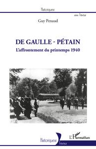DE GAULLE PETAIN L'AFFRONTEMENT DU PRINTEMPS 1940