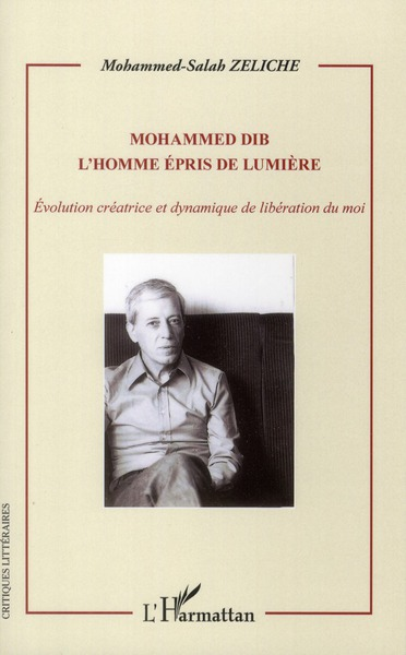 Mohammed dib. l'homme epris de lumiere - evolution creatrice et dynamique de liberation du moi