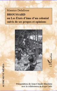 BROUSSARD - OU LES ETATS D'AME D'UN COLONIAL SUIVIS DE SES PROPOS ET OPINIONS
