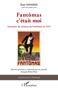 FANTOMAS C'ETAIT MOI - SOUVENIRS DU CREATEUR DE FANTOMAS EN 1913