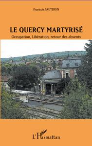 QUERCY MARTYRISE OCCUPATION LIBERATION RETOUR DES ABSENTS