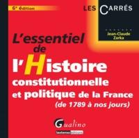 L ESSENTIEL DE L HISTOIRE CONSTITUTIONNELLE ET POLITIQUE DE LA FRANCE - (DE 1789 A NOS JOURS)