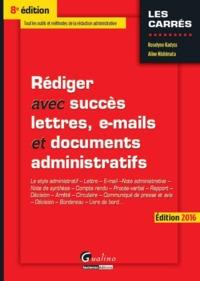REDIGER AVEC SUCCES LETTRES, E-MAILS ET DOCUMENTS ADMINISTRATIFS 2016 - 8EME EDI