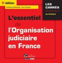 L'ESSENTIEL DE L'ORGANISATION JUDICIAIRE EN FRANCE - 5EME EDITION