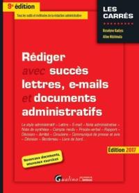 REDIGER AVEC SUCCES LETTRES, E-MAILS ET DOCUMENTS ADMINISTRATIFS - 9EME EDITION - TOUS LES OUTILS ET