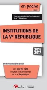 INSTITUTIONS DE LA VE REPUBLIQUE 2016-2017 - 8EME EDITION - LES POINTS CLES DU DROIT CONSTITUTIONNEL