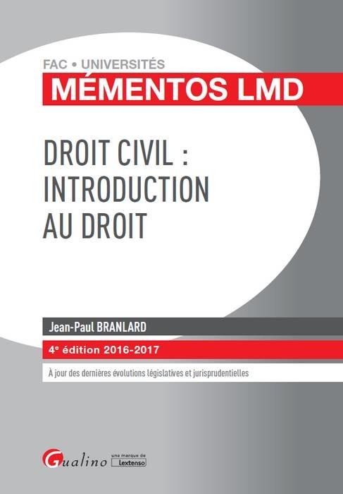 DROIT CIVIL : INTRODUCTION AU DROIT 2016-2017 - 4EME EDITION - A JOUR DES DERNIERES EVOLUTIONS LEGIS