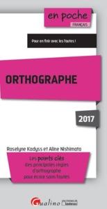 ORTHOGRAPHE 2017 - 5EME EDITION - LES POINTS CLES DES PRINCIPALES RELGES D'ORTHOGRAPHE POUR ECRIRE S